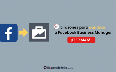5 razones para cambiar a Facebook Business Manager