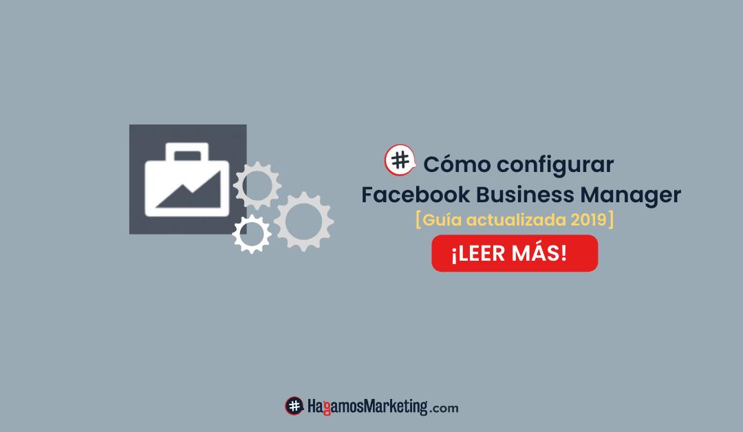 Cómo configurar Facebook Business Manager [Guía actualizada 2019]