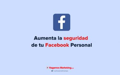 Cómo aumentar la seguridad de tu Facebook Personal